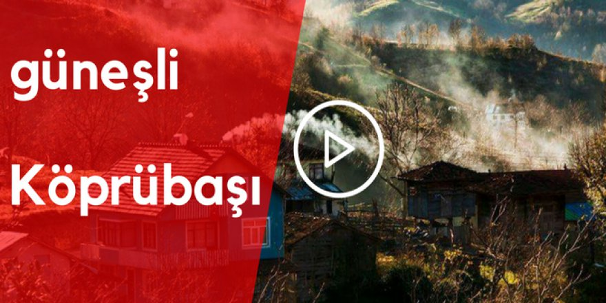 Köprübaşı Güneşli Köyü Video