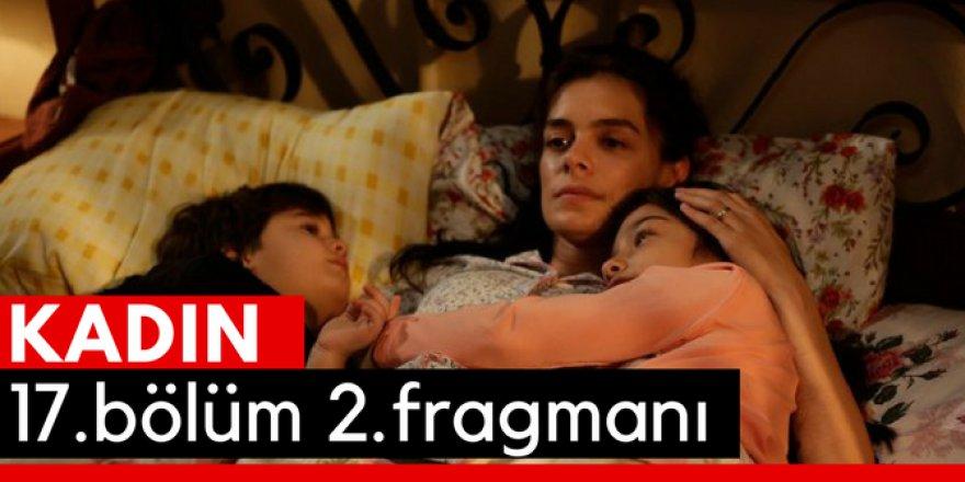 Kadın 17. Bölüm 2.Fragmanı İzle