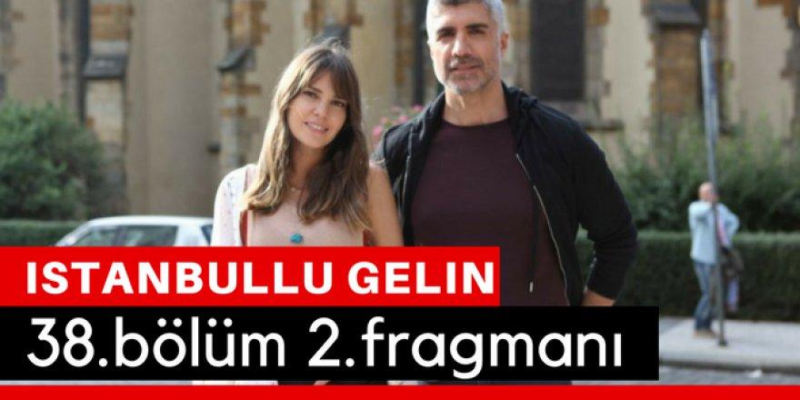 İstanbullu Gelin 38. Bölüm 2.Fragmanı İzle