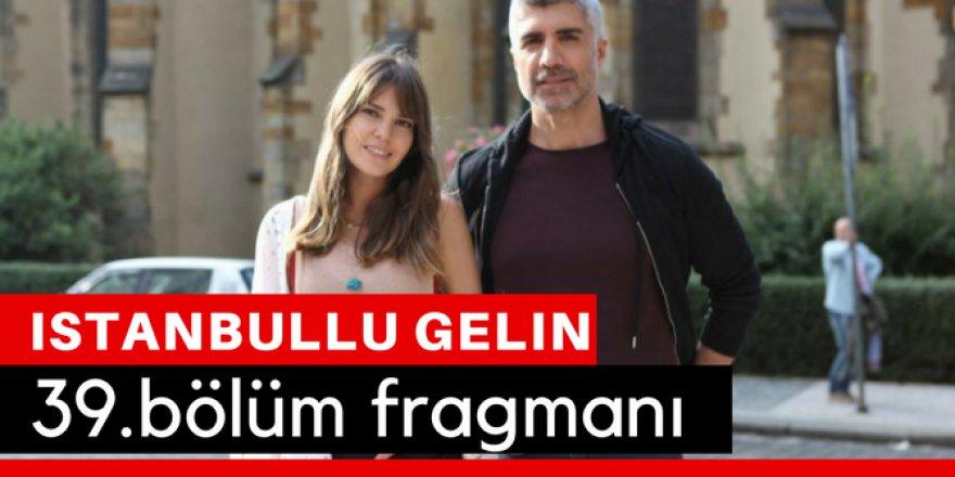 İstanbullu Gelin 39. Bölüm Fragmanı İzle
