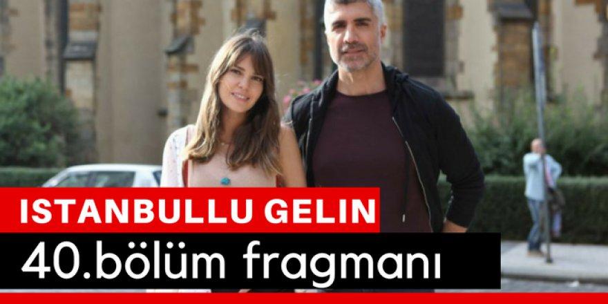 İstanbullu Gelin 40. Bölüm Fragmanı İzle