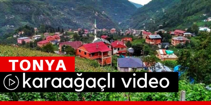 Tonya Karaağaçlı Köyü Video