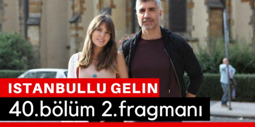 İstanbullu Gelin 40. Bölüm 2.Fragmanı İzle
