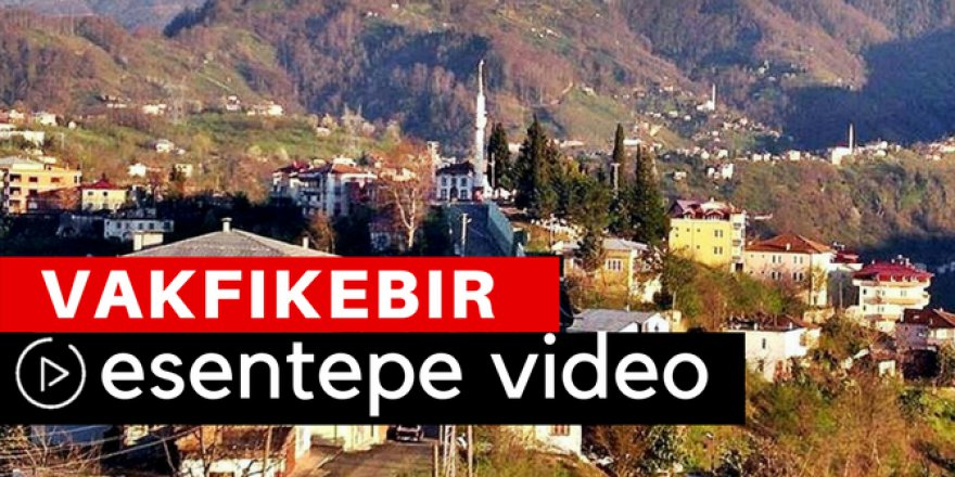 Vakfıkebir Esentepe Köyü Video