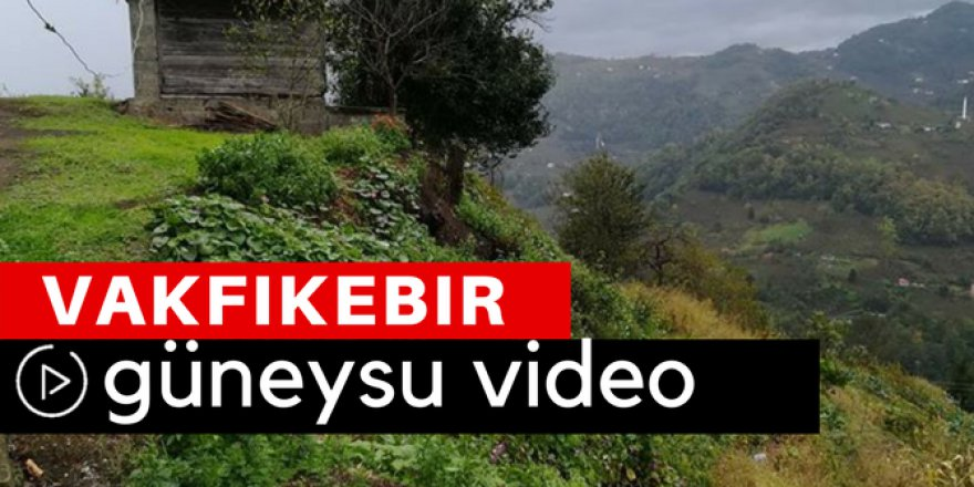Vakfıkebir Güneysu Köyü Video