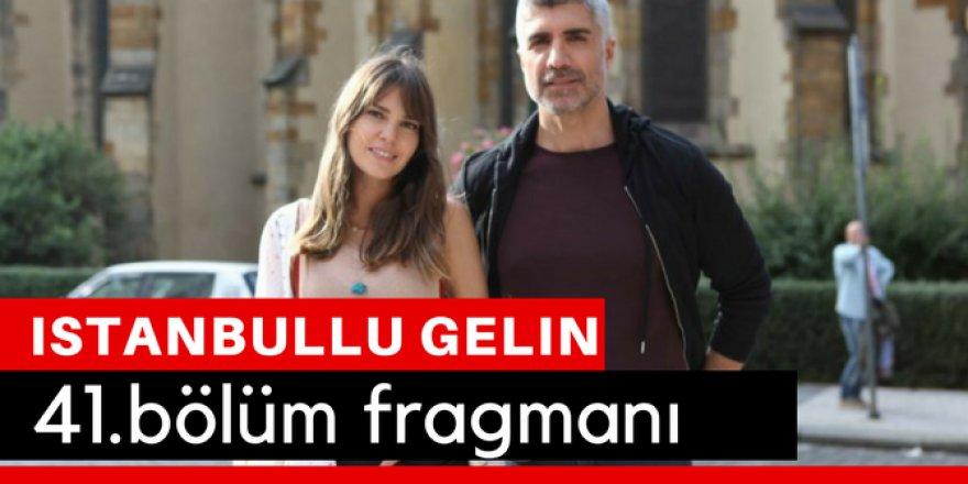 İstanbullu Gelin 41. Bölüm Fragmanı İzle