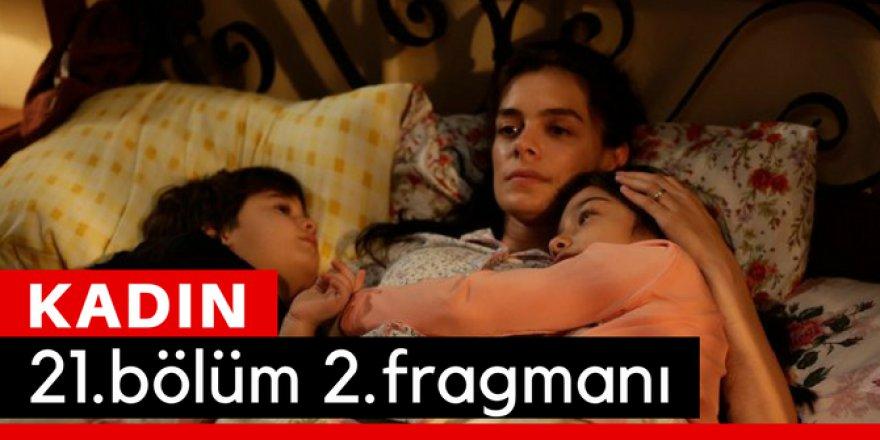 Kadın 21. Bölüm 2.Fragmanı İzle