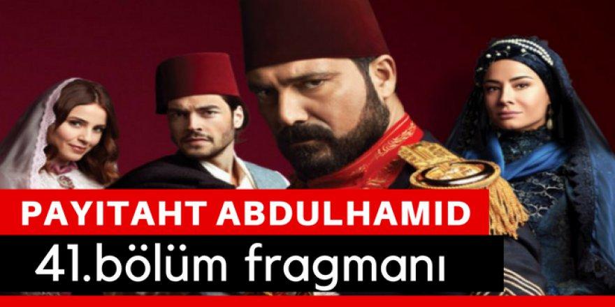 Payitaht Abdülhamit 41. Bölüm Fragmanı İzle