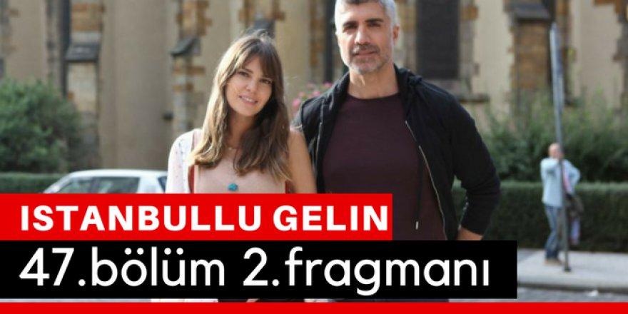 İstanbullu Gelin 47. Bölüm 2.Fragmanı İzle
