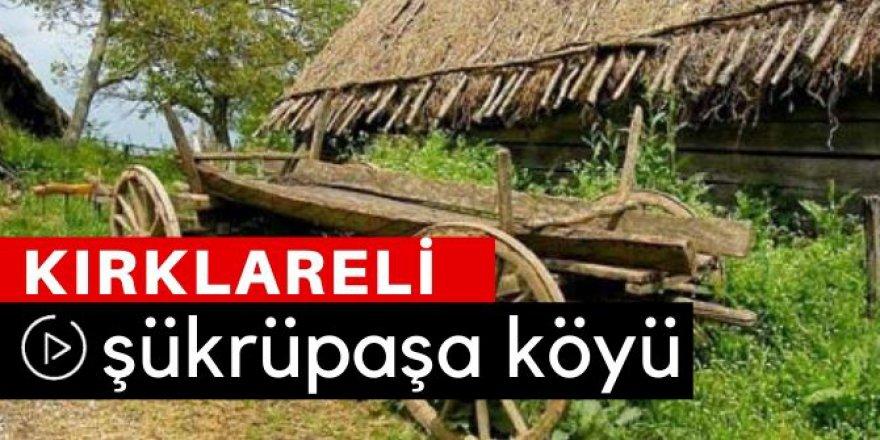 Kırklareli Şükrüpaşa Köyü