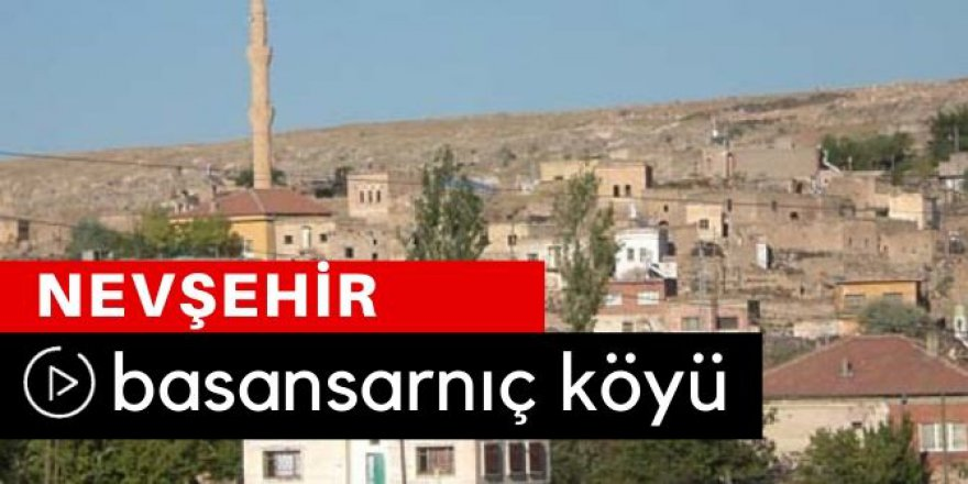 Nevşehir Basansarnıç Köyü